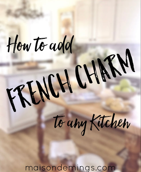 "Jeffrey Court Renovation Challenge - Blog Post 5 ""How to add French Charm to any Kitchen"""