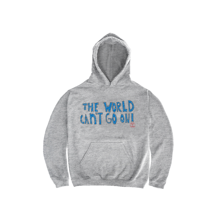 MEDIA GALLERY: 'the world cant go on' hooded sweatshirt (limited edition)