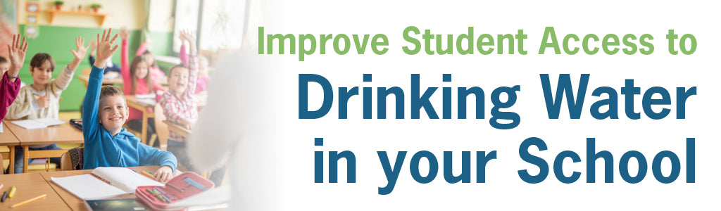 Improve Student Access to Drinking Water in your School