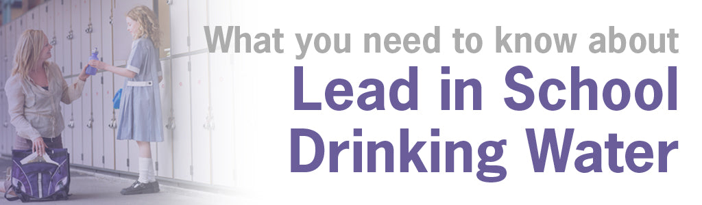 What you need to know about Lead in School Drinking Water