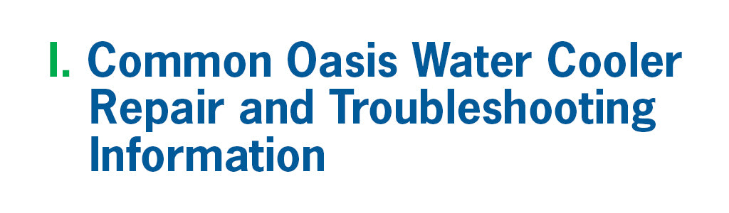 I. Common Oasis Water Cooler Repair and Troubleshooting Information