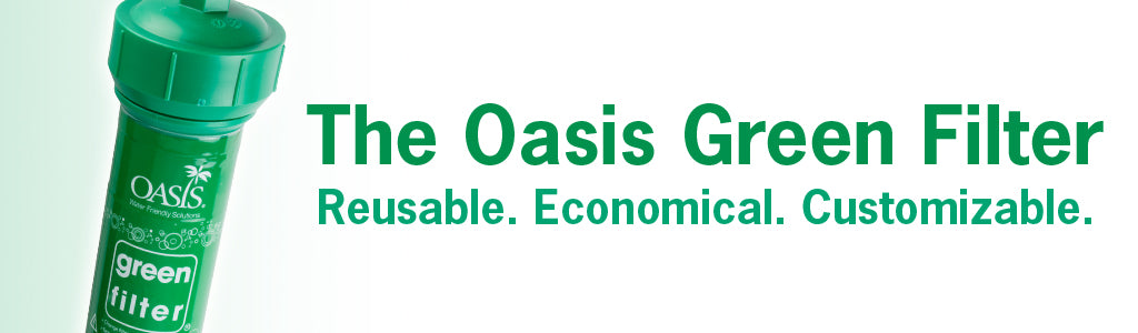 Oasis Green Filter System: Reusable. Economical. Customizable.