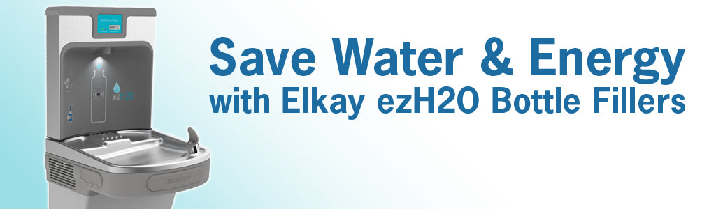 Save Water and Energy with Elkay ezH2O Bottle Fillers
