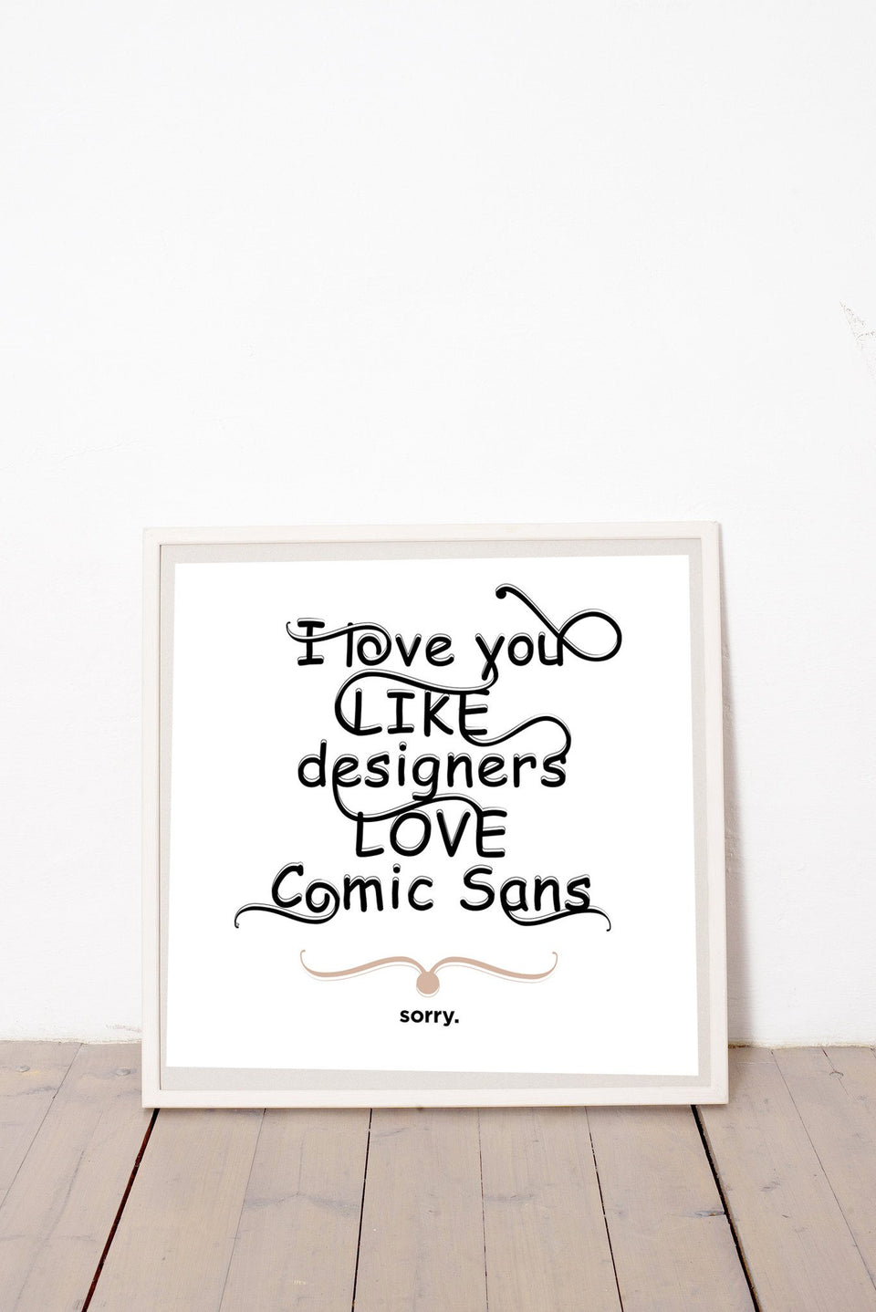 I LOVE YOU LIKE DESIGNERS LOVE COMIC SANS SORRY MARCELL PUSKÁS PUSKAAS PRINTA HAND-MADE WATER-BASED SILKSCREEN PRINT ON RECYCLED PAPER