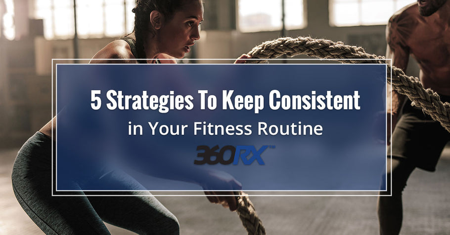 5 Strategies To Keep Consistent in Your Fitness Routine