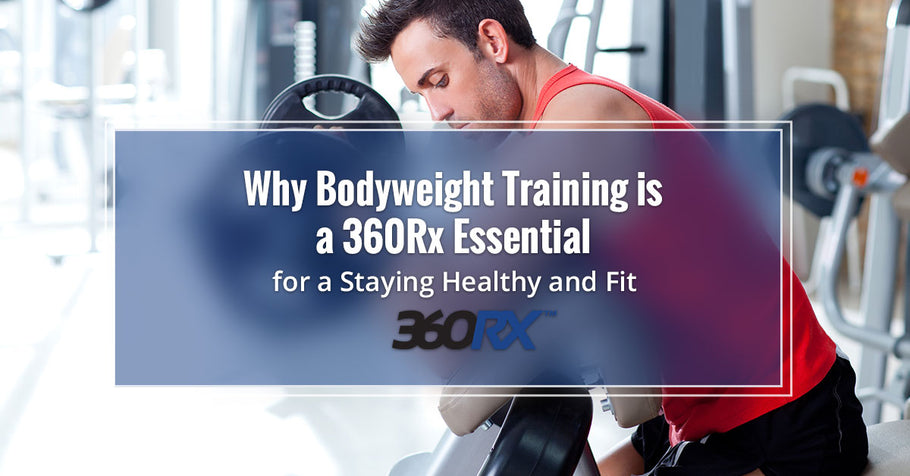 Why Bodyweight Training is a 360Rx Essential for a Staying Healthy and Fit