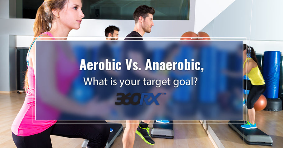 Aerobic Vs. Anaerobic, What is your target goal?