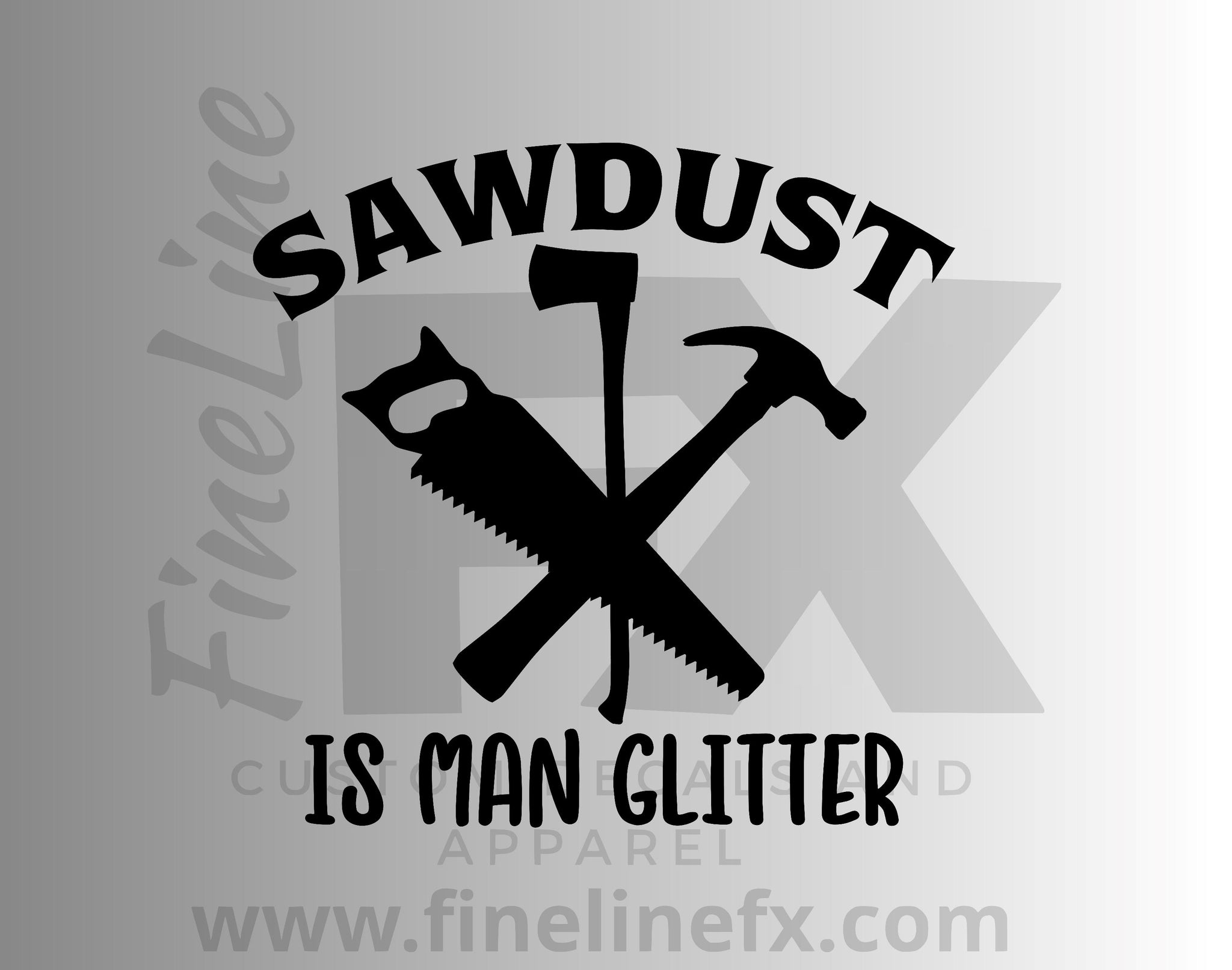Sawdust Is Man Glitter Vinyl Decal Sticker
