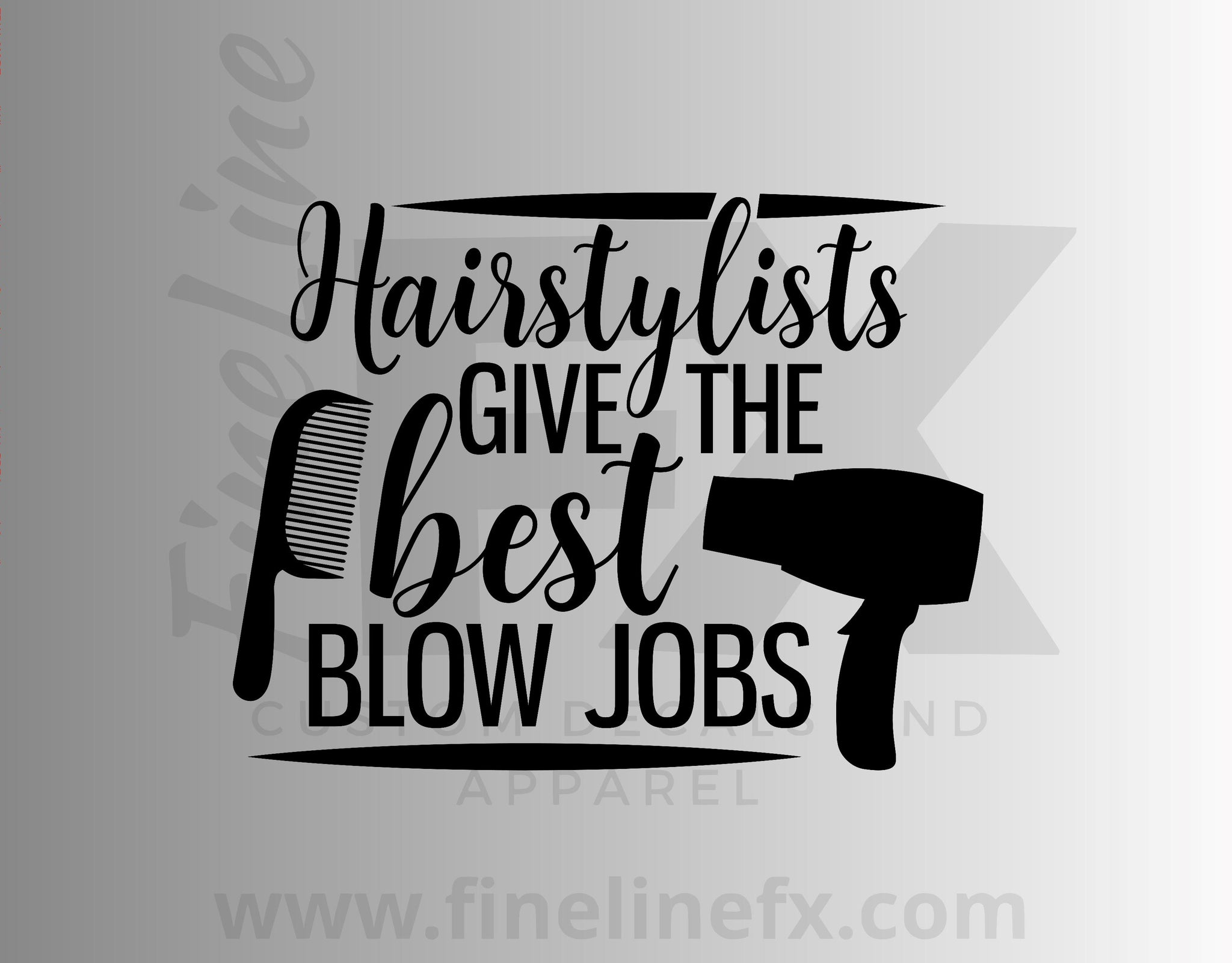 Hairstylists Give The Best Blowjobs Hairstylist Humor Vinyl Decal Sticker