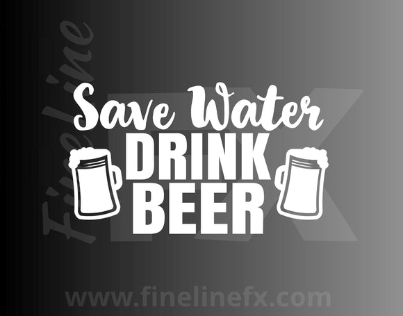 Save Water, Drink Beer Funny Drinking Humor Vinyl Decal Sticker - FineLineFX