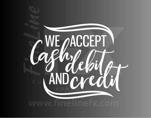 We Accept Cash, Debit And Credit Vinyl Decal Sticker For Doors, Windows, Storefronts And More - FineLineFX