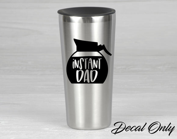 Instant Dad Coffee Pot Vinyl Decal Sticker Tumbler, Mug, Coffee Cup Decals - FineLineFX