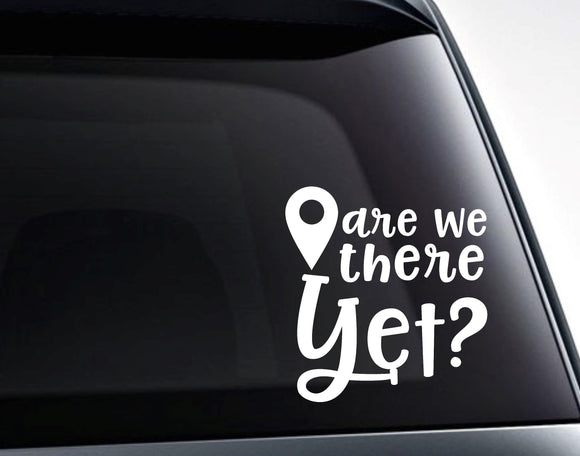 Are We There Yet? Map Marker Die Cut Vinyl Decal Sticker / Road Trip Funny Car Decal - FineLineFX