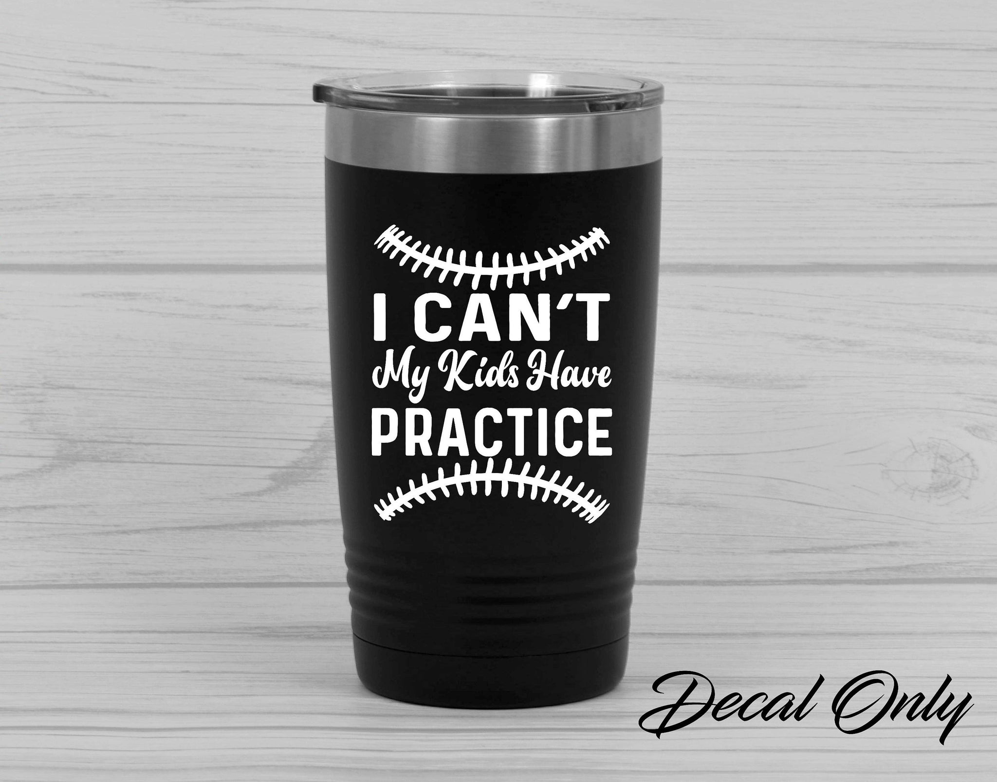 I Can't My Kids Have Practice Baseball Vinyl Decal Sticker