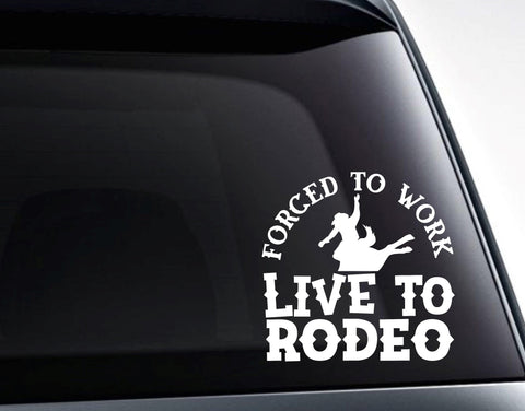 Forced To Work Live To Rodeo Country Western Vinyl Decal Sticker
