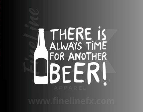 There is Always Time for Another Beer - Drinking Humor Vinyl Decal Sticker