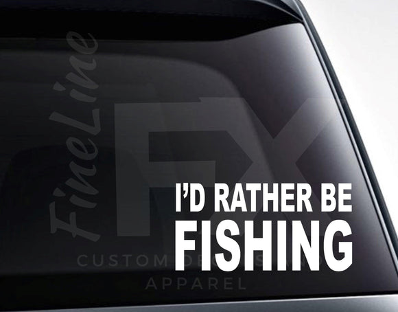 I'd Rather Be Fishing Vinyl Decal Sticker - FineLineFX