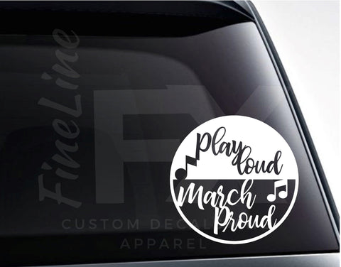 Play Loud March Proud Marching Band Vinyl Decal Sticker