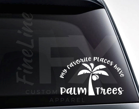 My Favorite Places Have Palm Trees Vinyl Decal Sticker - FineLineFX