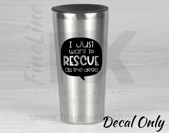 I Just Want To Rescue All The Dogs Speech Bubble Vinyl Decal Sticker - FineLineFX