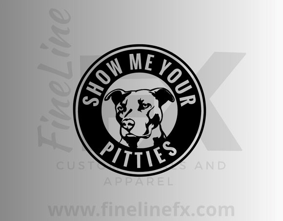 Show Me Your Pitties Pit Bull Vinyl Decal Sticker. - FineLineFX