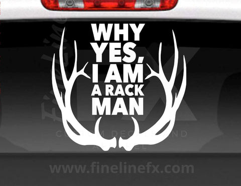 Why Yes, I Am A Rack Man Deer Antlers Vinyl Decal Sticker