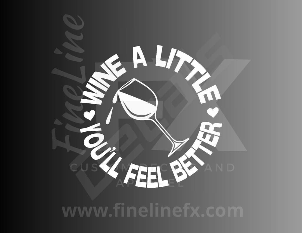 Wine A Little, You'll Feel Better Vinyl Decal Sticker