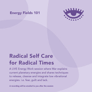 Webinar: Radical Self Care for Radical Times (Energy Fields 101)