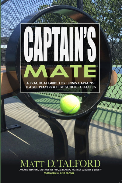 Captain's Mate: A Practical Guide For Tennis Captains, League Players & High School Coaches