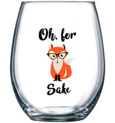 Oh, For Fox Sake 15 oz Stemless Funny Glass