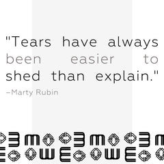 "Image depicting the following quote:  ""Tears have always been easier to shed than explain."" by Marty Rubin"