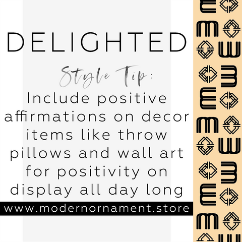 Modern Ornament Style Tip:  Include positive affirmations in decor items like throw pillows and wall art to keep the positiveness on display all day long.