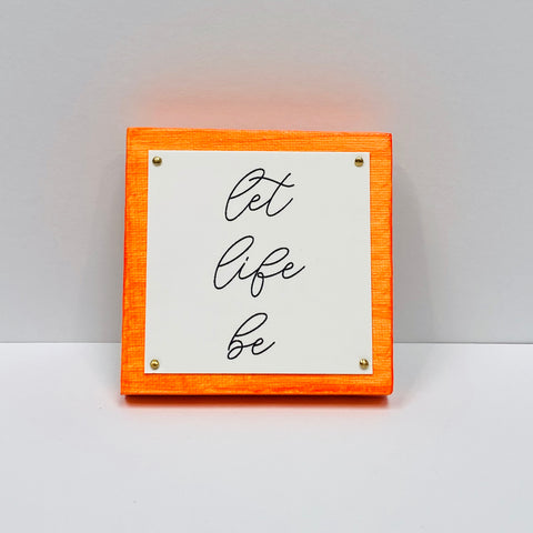Let Life Be Neon Orange Mini Inspirational Sign