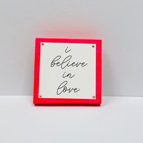 I Believe in Love Hot Pink Mini Inspirational Sign