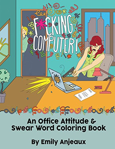 F#cking Computer!: An Office Attitude & Swear Word Coloring Book.