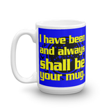 "15oz Mug (Blue) - Design ""And Always Shall Be Your Mug"""