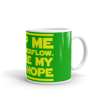 "11oz Mug (Green) - Design ""Help Me Stack Overflow. You're My Only Hope."""