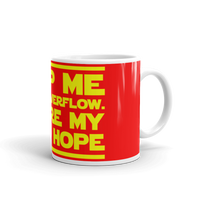 "11oz Mug (Red) - Design ""Help Me Stack Overflow. You're My Only Hope."""