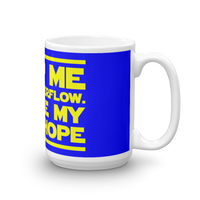 "15oz Mug (Blue) - Design ""Help Me Stack Overflow. You're My Only Hope."""