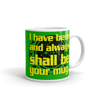 "11oz Mug (Green) - Design ""And Always Shall Be Your Mug"""