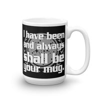 "15oz Mug (Black) - Design ""And Always Shall Be Your Mug"""