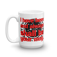 "15oz Mug (White) - Design ""And Always Shall Be Your Mug"""