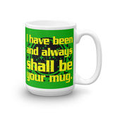 "15oz Mug (Green) - Design ""And Always Shall Be Your Mug"""