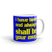 "11oz Mug (Blue) - Design ""And Always Shall Be Your Mug"""