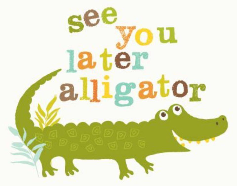 See You Later Alligator 🐊