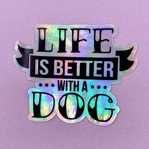 HOLOGRAPHIC sticker  - Life is Better with a Dog