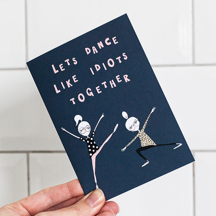 Let's Dance Like Idiots Together Card