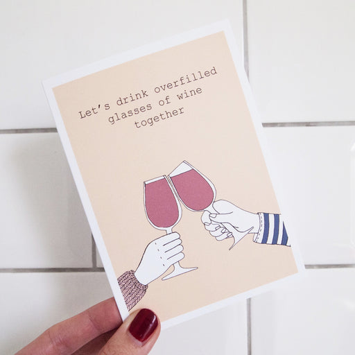 Let's Drink Overfilled Glasses of Wine Card