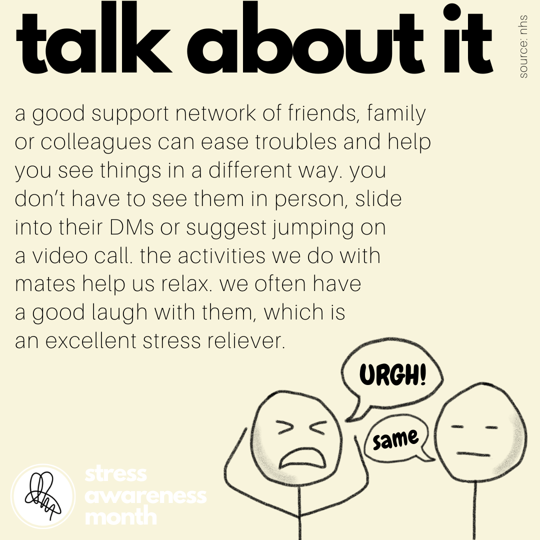 a good support network of friends, family or colleagues can ease troubles and help you see things in a different way. you don't have to see them in person, slide into their DMs or suggest jumping on  a video call. the activities we do with mates help us relax. we often have  a good laugh with them, which is  an excellent stress reliever.
