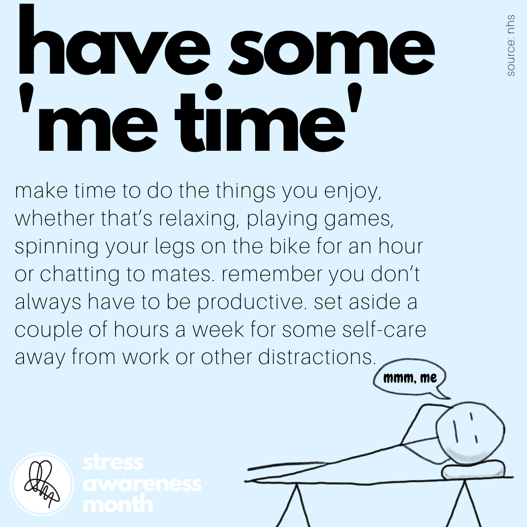 make time to do the things you enjoy, whether that's relaxing, playing games, spinning your legs on the bike for an hour or chatting to mates. remember you don't always have to be productive. set aside a couple of hours a week for some self-care away from work or other distractions.